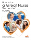 How to be a Great Nurse  the Heart of Nursing